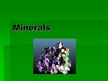 Minerals. Background Information  Element: a substance made up of only one kind of atom Example: Gold (Au), Aluminum (Al) As of 2011, there are 118 elements,