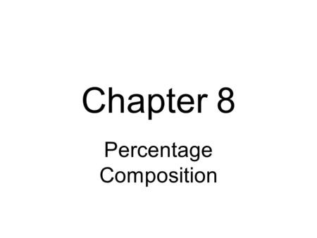 Chapter 8 Percentage Composition. Water is made of hydrogen and oxygen. How many grams of each are in the sample of water below?