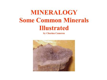 MINERALOGY Some Common Minerals Illustrated by Charina Cameron.