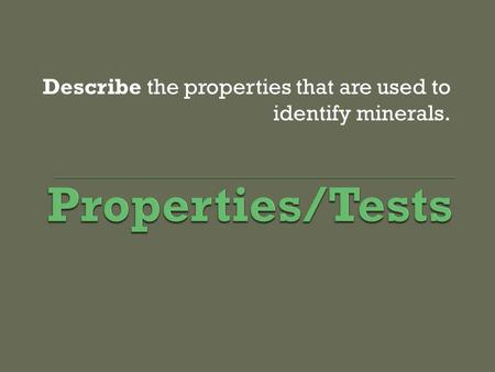 Describe the properties that are used to identify minerals.
