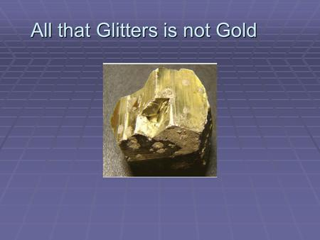 All that Glitters is not Gold.  The message of the proverb is that something which appears valuable on the outside, may in fact be less than valuable.