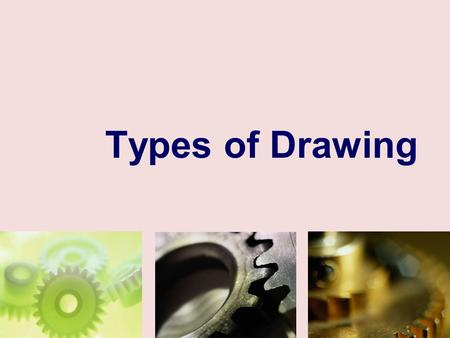 Types of Drawing. Introduction One of the best ways to communicate one's ideas is through some form of picture or drawing. This is especially true for.