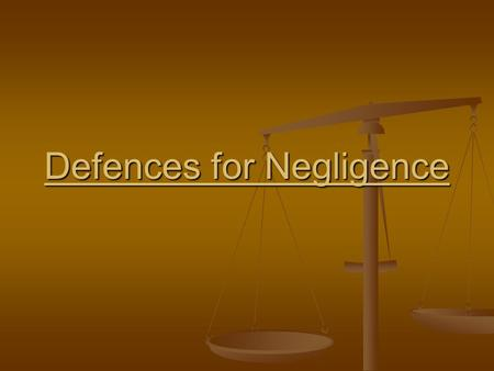 Defences for Negligence. The best defence is Negligence did not exist, or the defendant didn't owe the plaintiff a duty of care. The best defence is Negligence.