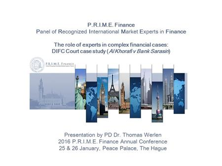 P.R.I.M.E. Finance Panel of Recognized International Market Experts in Finance The role of experts in complex financial cases: DIFC Court case study (Al.