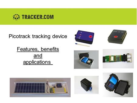 Picotrack tracking device Features, benefits and applications.