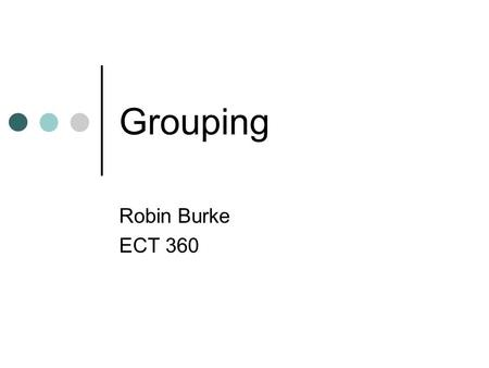 Grouping Robin Burke ECT 360. Outline Grouping: Sibling difference method Uniquifying in XPath Grouping: Muenchian method Generated ids Keys Moded Templates.