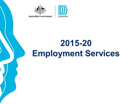 2015-20 Employment Services. jobactive Key objective: Promote stronger workforce participation by people of working age and help more job seekers move.