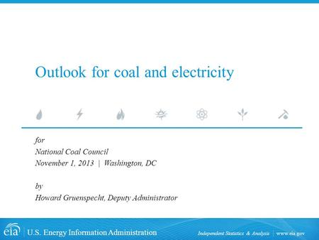 Www.eia.gov U.S. Energy Information Administration Independent Statistics & Analysis Outlook for coal and electricity for National Coal Council November.