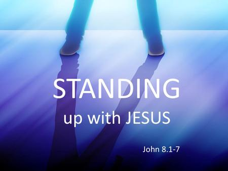STANDING up with JESUS John 8.1-7. Everyone took their turn to throw stones at the woman. (v.3-7) The actual act had to be observed by multiple witnesses.