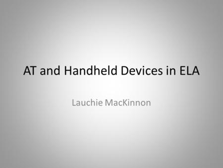 AT and Handheld Devices in ELA Lauchie MacKinnon.