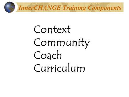 InnerCHANGE Training Components Context Community Coach Curriculum.