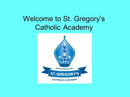 Welcome to St. Gregory's Catholic Academy. Year 6 SATs Teacher assessment End-of-year tests: English Maths Date for SATs 9 th – 13 th May 2016.