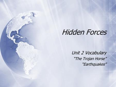 "Hidden Forces Unit 2 Vocabulary ""The Trojan Horse"" ""Earthquakes"" Unit 2 Vocabulary ""The Trojan Horse"" ""Earthquakes"""