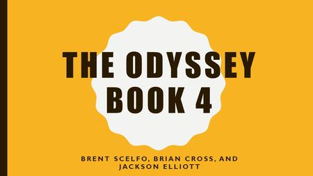 THE ODYSSEY BOOK 4 BRENT SCELFO, BRIAN CROSS, AND JACKSON ELLIOTT.