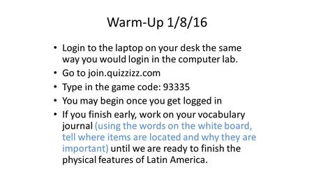 Warm-Up 1/8/16 Login to the laptop on your desk the same way you would login in the computer lab. Go to join.quizzizz.com Type in the game code: 93335.