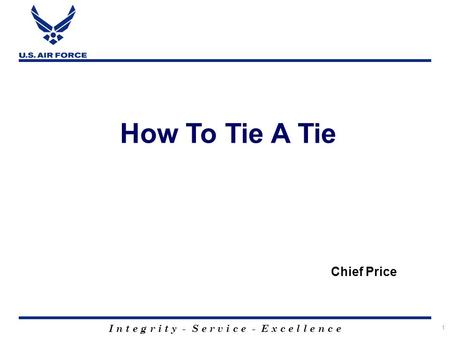 I n t e g r i t y - S e r v i c e - E x c e l l e n c e 1 Chief Price How To Tie A Tie.