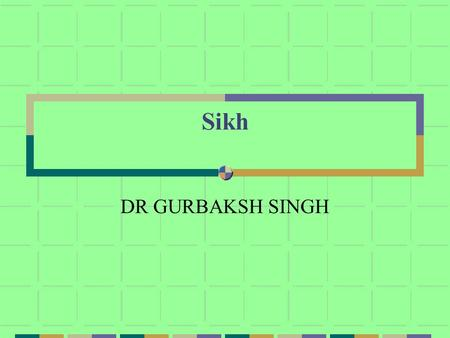 Sikh DR GURBAKSH SINGH How can you be a Sikh? A Sikh young man from California joined the medical college in Szeged, Hungary. He was not keeping long.