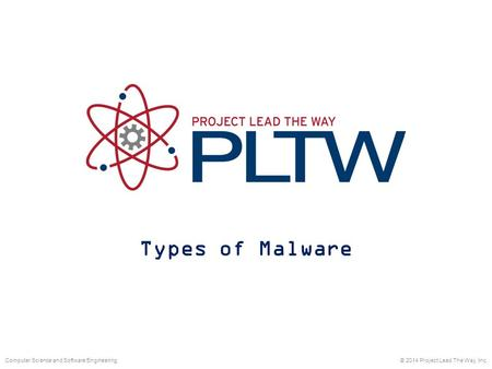 Types of Malware © 2014 Project Lead The Way, Inc.Computer Science and Software Engineering.