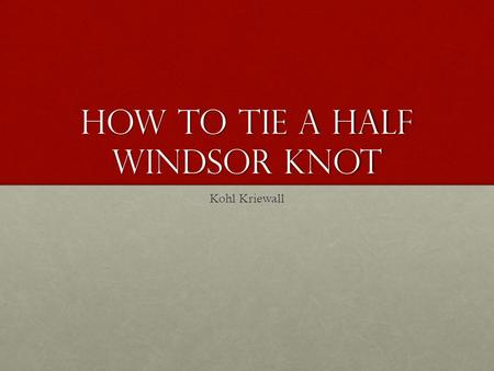 How to tie a Half Windsor knot Kohl Kriewall. Step 1 Pop the collar of your shirt, to lay the tie around your neckPop the collar of your shirt, to lay.