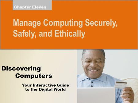 Your Interactive Guide to the Digital World Discovering Computers Manage Computing Securely, Safely, and Ethically Chapter Eleven.