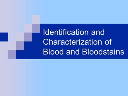 Identification and Characterization of Blood and Bloodstains.