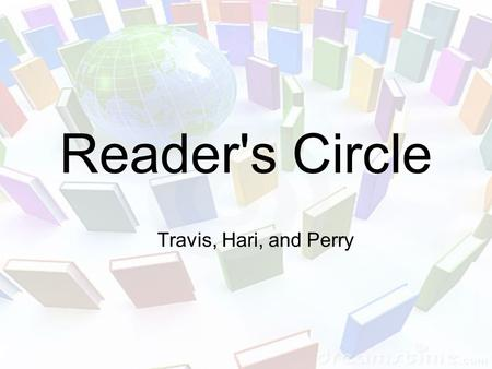 Reader's Circle Travis, Hari, and Perry. Main Focuses Learning a little background on Native Americans Applying visualization to comprehension Learning.