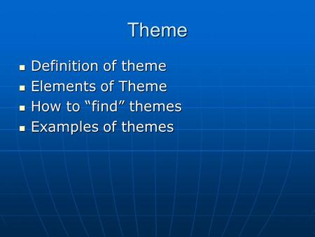 "Theme Definition of theme Elements of Theme How to ""find"" themes"