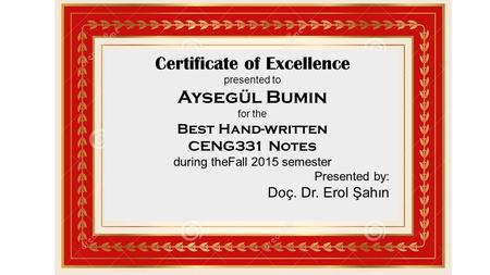 Certificate of Excellence presented to Aysegül Bumin for the Best Hand-written CENG331 Notes during theFall 2015 semester Presented by: Doç. Dr. Erol Şahın.