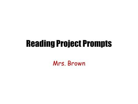 Reading Project Prompts Mrs. Brown. Day 2: Based on seeing the cover, reading the back, and starting your book yesterday… On the front cover, with a marker,