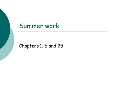 Summer work Chapters 1, 6 and 25. Biology: science of life.