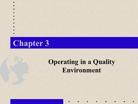 Chapter 3 Operating in a Quality Environment. 1. How and by whom is quality defined for products and services? 2.How are companies addressing the demand.