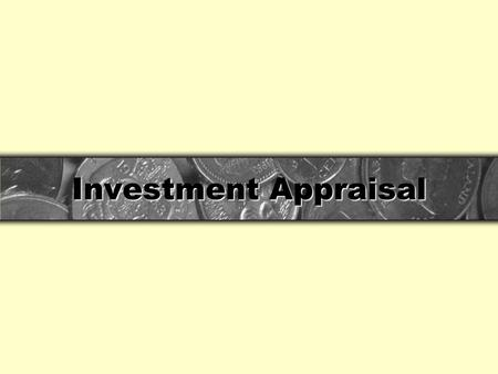Investment Appraisal. Investment appraisal This refers to a series of analytical techniques designed to answer the question - should we go ahead with.