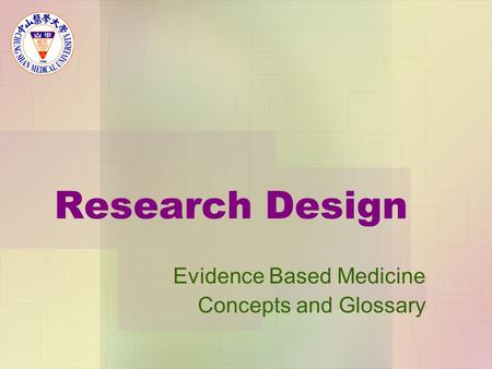 Research Design Evidence Based Medicine Concepts and Glossary.