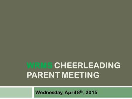 WRMS CHEERLEADING PARENT MEETING Wednesday, April 8 th, 2015.