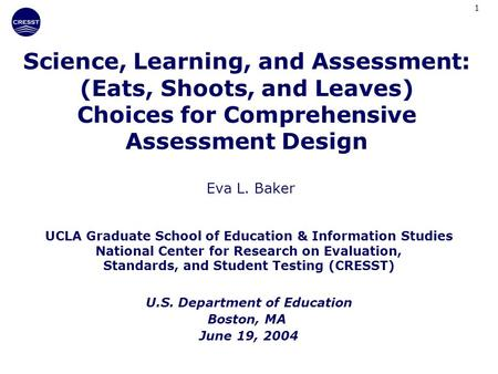 1 Science, Learning, and Assessment: (Eats, Shoots, and Leaves) Choices for Comprehensive Assessment Design Eva L. Baker UCLA Graduate School of Education.