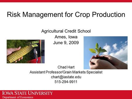 Department of Economics Risk Management for Crop Production Agricultural Credit School Ames, Iowa June 9, 2009 Chad Hart Assistant Professor/Grain Markets.