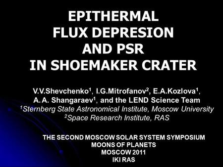 EPITHERMAL FLUX DEPRESION AND PSR IN SHOEMAKER CRATER V.V.Shevchenko 1, I.G.Mitrofanov 2, E.A.Kozlova 1, A.A. Shangaraev 1, and the LEND Science Team 1.