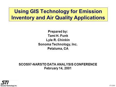Using GIS Technology for Emission Inventory and Air Quality Applications Prepared by: Tami H. Funk Lyle R. Chinkin Sonoma Technology, Inc. Petaluma, CA.
