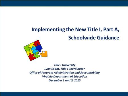 1 Implementing the New Title I, Part A, Schoolwide Guidance Title I University Lynn Sodat, Title I Coordinator Office of Program Administration and Accountability.