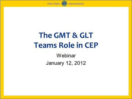 The GMT & GLT Teams Role in CEP Webinar January 12, 2012.