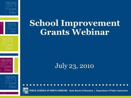 School Improvement Grants Webinar July 23, 2010. Webinar Troubleshooting Pin # enables audio communication Questions may be submitted via the chat or.