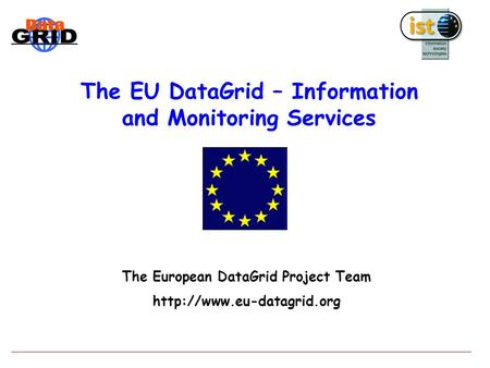 The EU DataGrid – Information and Monitoring Services The European DataGrid Project Team