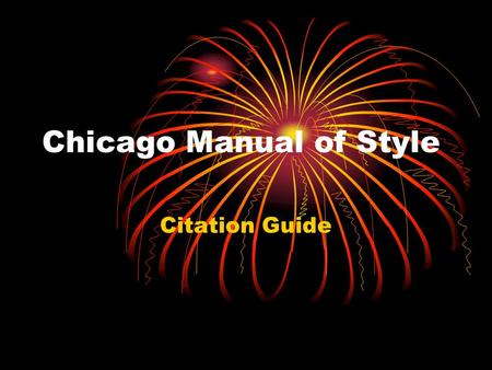 Chicago Manual of Style Citation Guide. Documentation Styles There is no universal style for formatting and documenting citations in academic writing.
