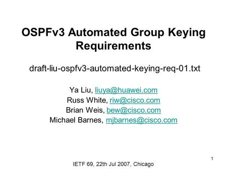 1 OSPFv3 Automated Group Keying Requirements draft-liu-ospfv3-automated-keying-req-01.txt Ya Liu, Russ White,