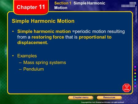 Copyright © by Holt, Rinehart and Winston. All rights reserved. ResourcesChapter menu Chapter 11 Simple Harmonic Motion Simple harmonic motion =periodic.