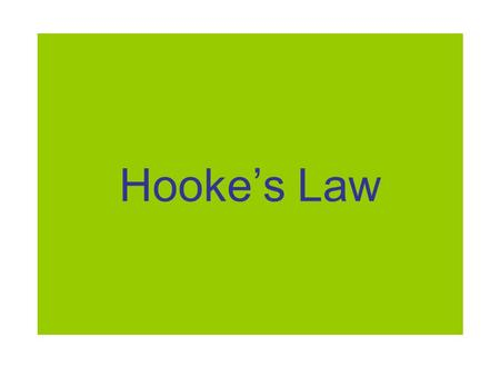 Hooke's Law. English physicist Robert Hooke (1678) discovered the relationship b/t the hooked mass-spring system's force and displacement. F elastic =