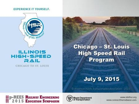 Chicago – St. Louis High Speed Rail Program July 9, 2015