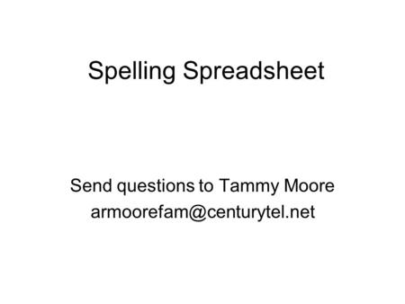 Spelling Spreadsheet Send questions to Tammy Moore