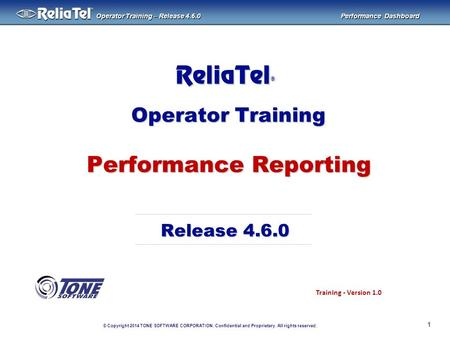 © Copyright 2014 TONE SOFTWARE CORPORATION. Confidential and Proprietary. All rights reserved. ® Operator Training – Release 4.6.0 Performance Dashboard.