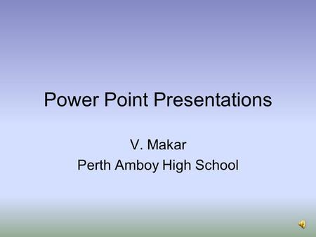 Power Point Presentations V. Makar Perth Amboy High School.